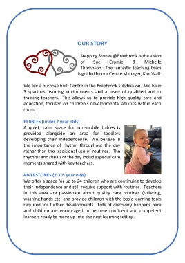 OUR STORY Stepping Stones @Braebrook is the vision of Sue Cromie & Michelle  Thompson. The fantastic teaching team is guided by our Centre Manager, Kim  Wall.
